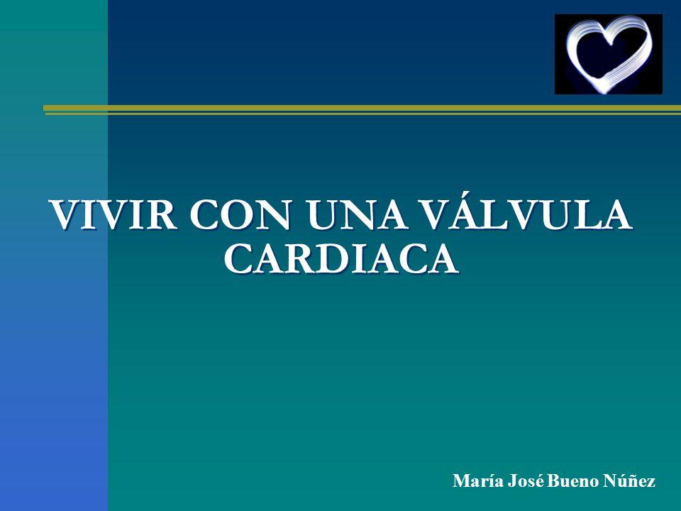 VIVIR CON UNA VÁLVULA CARDIACA María José Bueno Núñez