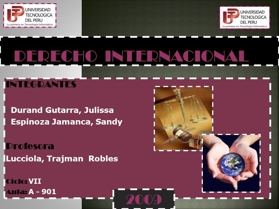 INTEGRANTES Durand Gutarra, Julissa Espinoza Jamanca, Sandy Profesora Lucciola, Trajman Robles Ciclo: VII Aula: A - 901 2009