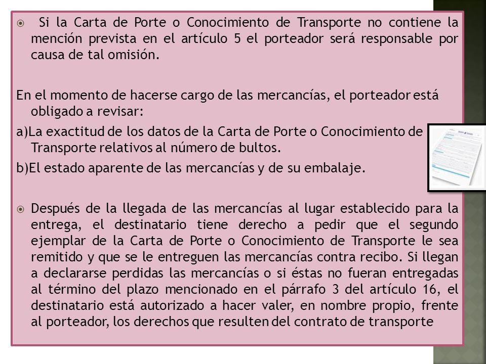 Si la Carta de Porte o Conocimiento de Transporte no contiene la mención prevista en el artículo 5 el porteador será responsable por causa de tal omis