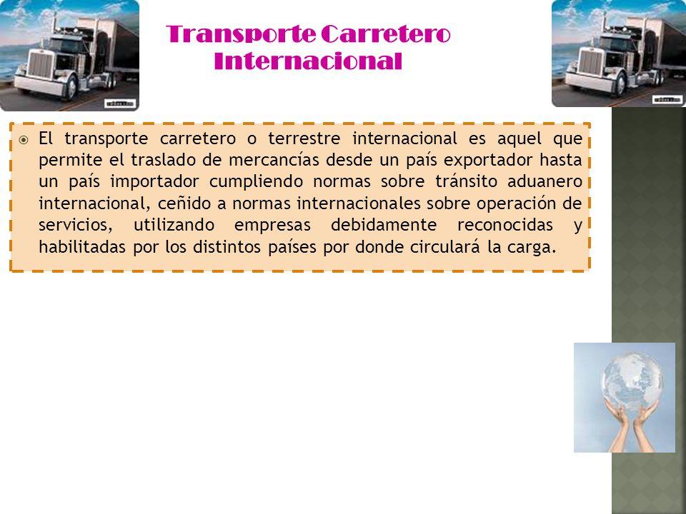 El transporte carretero o terrestre internacional es aquel que permite el traslado de mercancías desde un país exportador hasta un país importador cum