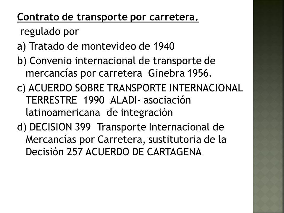 Contrato de transporte por carretera. regulado por a) Tratado de montevideo de 1940 b) Convenio internacional de transporte de mercancías por carreter