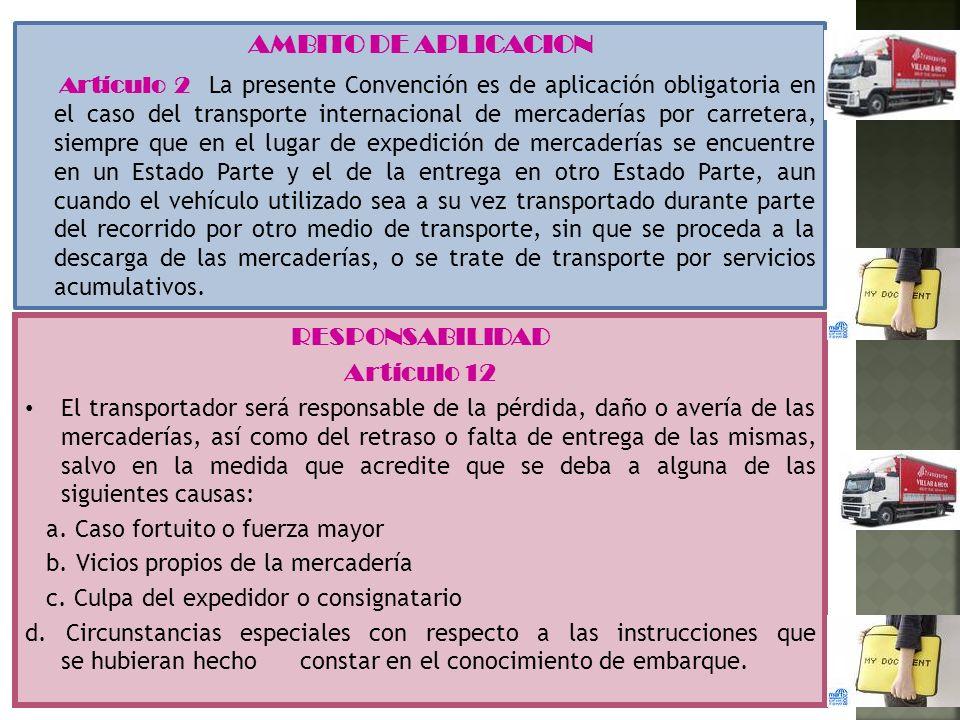 AMBITO DE APLICACION Artículo 2 La presente Convención es de aplicación obligatoria en el caso del transporte internacional de mercaderías por carrete