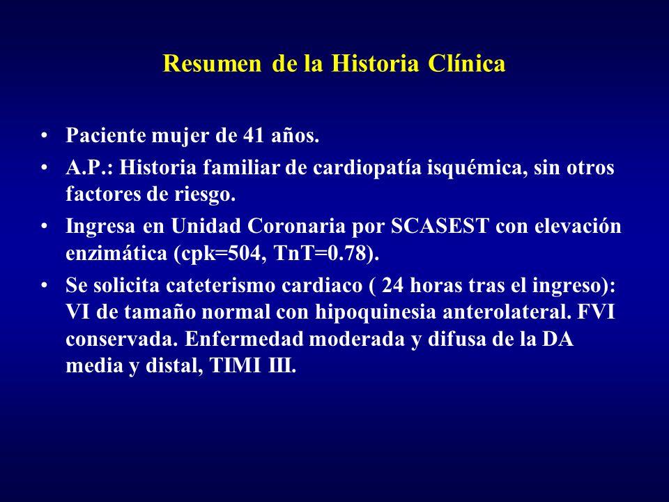 Resumen de la Historia Clínica Paciente mujer de 41 años. A.P.: Historia familiar de cardiopatía isquémica, sin otros factores de riesgo. Ingresa en U