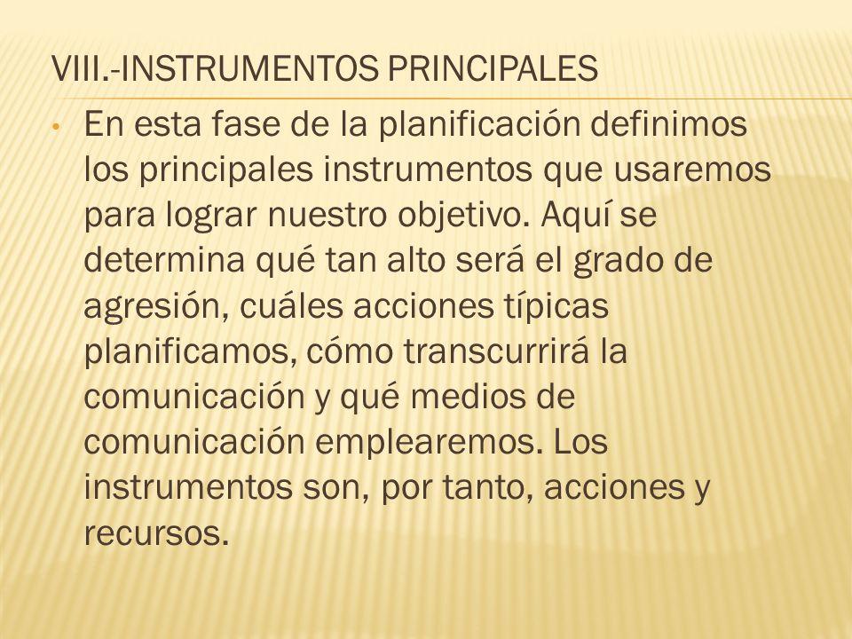 VIII.-INSTRUMENTOS PRINCIPALES En esta fase de la planificación definimos los principales instrumentos que usaremos para lograr nuestro objetivo. Aquí