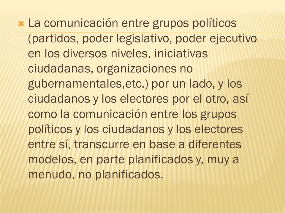 La comunicación entre grupos políticos (partidos, poder legislativo, poder ejecutivo en los diversos niveles, iniciativas ciudadanas, organizaciones n