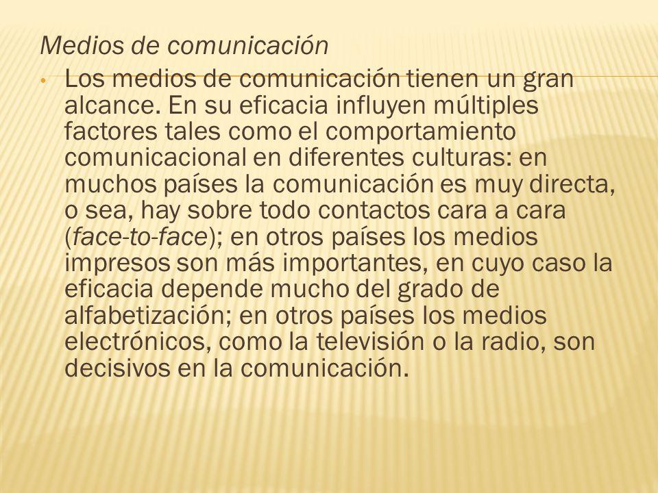 Medios de comunicación Los medios de comunicación tienen un gran alcance. En su eficacia influyen múltiples factores tales como el comportamiento comu