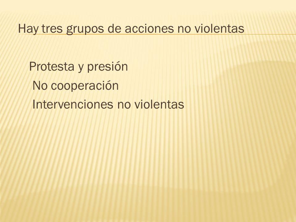 Hay tres grupos de acciones no violentas Protesta y presión No cooperación Intervenciones no violentas
