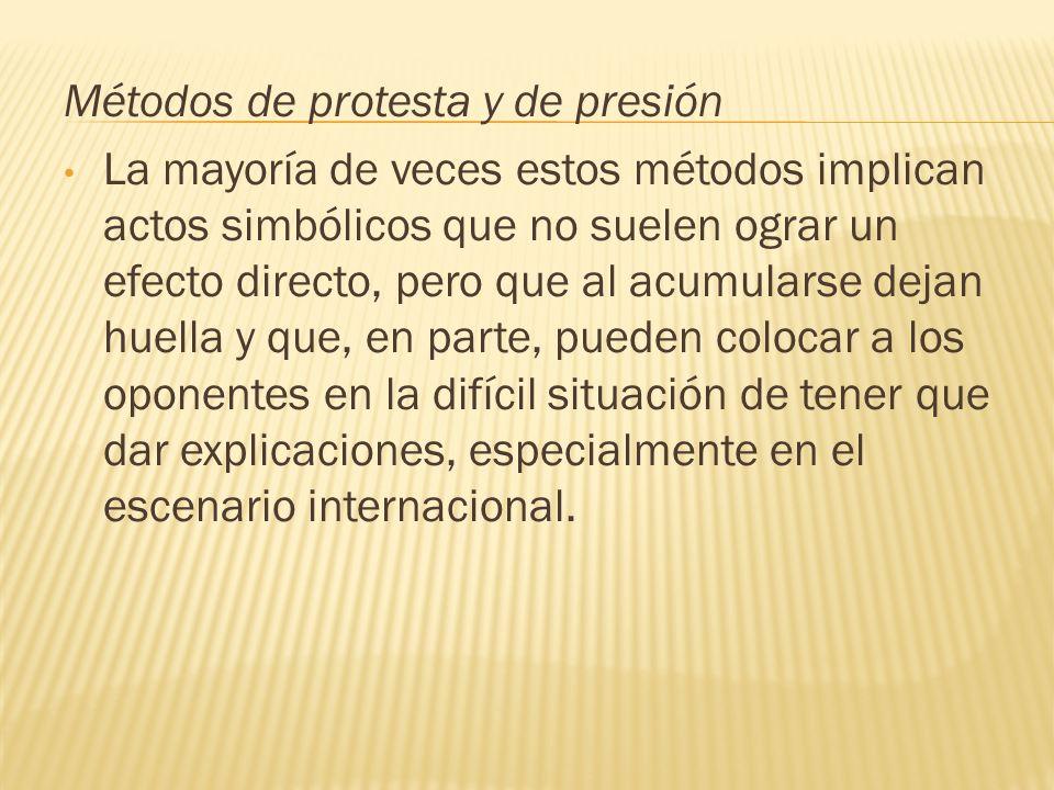 Métodos de protesta y de presión La mayoría de veces estos métodos implican actos simbólicos que no suelen ograr un efecto directo, pero que al acumul