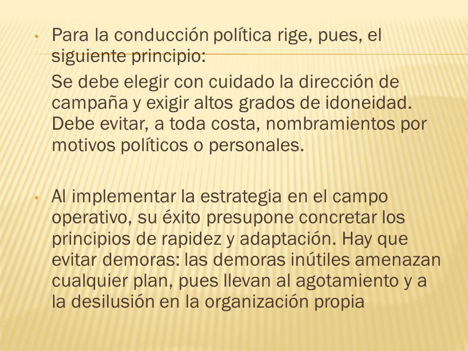 Para la conducción política rige, pues, el siguiente principio: Se debe elegir con cuidado la dirección de campaña y exigir altos grados de idoneidad.