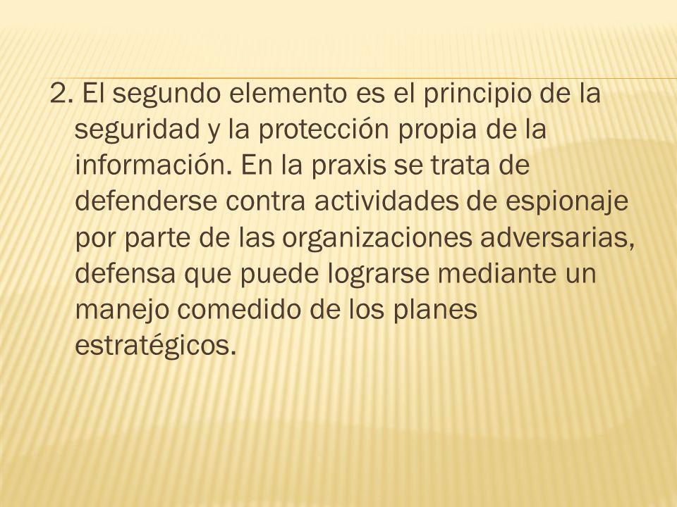 2. El segundo elemento es el principio de la seguridad y la protección propia de la información. En la praxis se trata de defenderse contra actividade