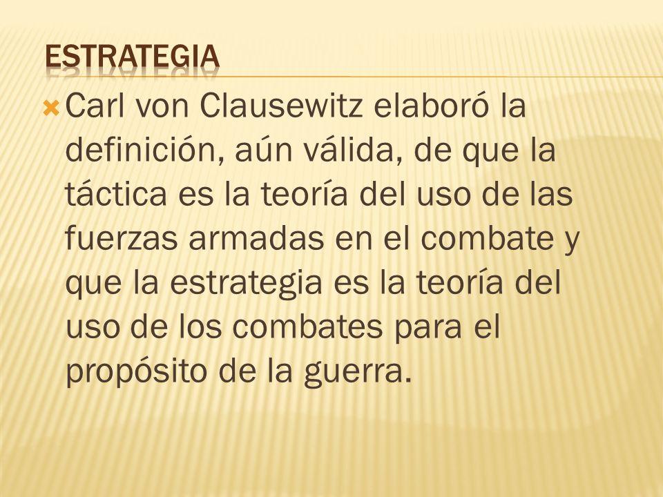 Carl von Clausewitz elaboró la definición, aún válida, de que la táctica es la teoría del uso de las fuerzas armadas en el combate y que la estrategia