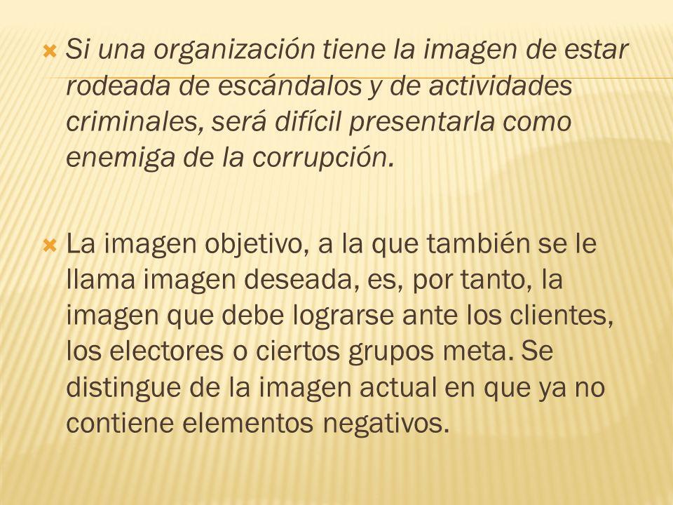 Si una organización tiene la imagen de estar rodeada de escándalos y de actividades criminales, será difícil presentarla como enemiga de la corrupción