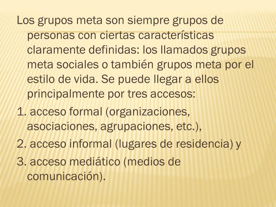 Los grupos meta son siempre grupos de personas con ciertas características claramente definidas: los llamados grupos meta sociales o también grupos me