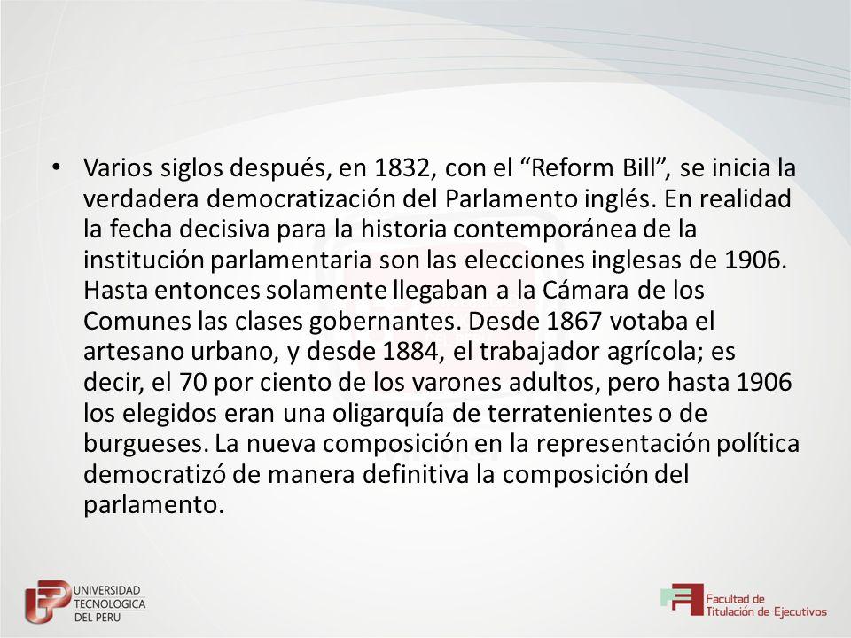 Varios siglos después, en 1832, con el Reform Bill, se inicia la verdadera democratización del Parlamento inglés. En realidad la fecha decisiva para l