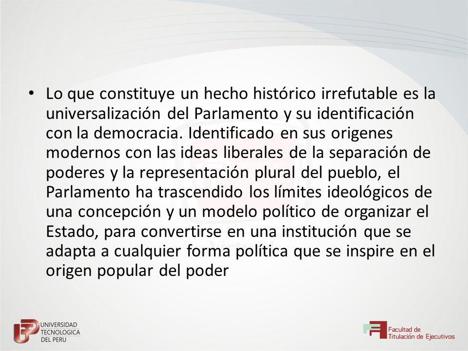 Lo que constituye un hecho histórico irrefutable es la universalización del Parlamento y su identificación con la democracia. Identificado en sus orig