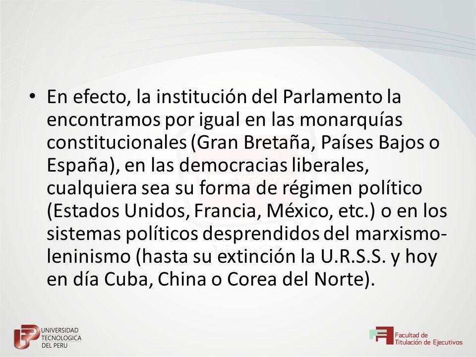 En efecto, la institución del Parlamento la encontramos por igual en las monarquías constitucionales (Gran Bretaña, Países Bajos o España), en las dem