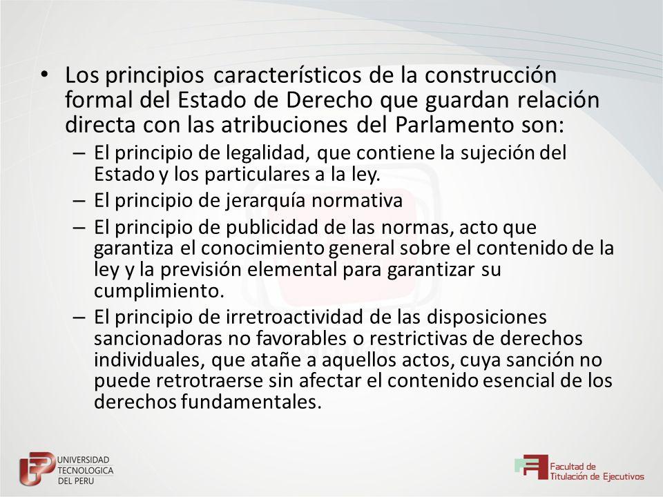 Los principios característicos de la construcción formal del Estado de Derecho que guardan relación directa con las atribuciones del Parlamento son: –