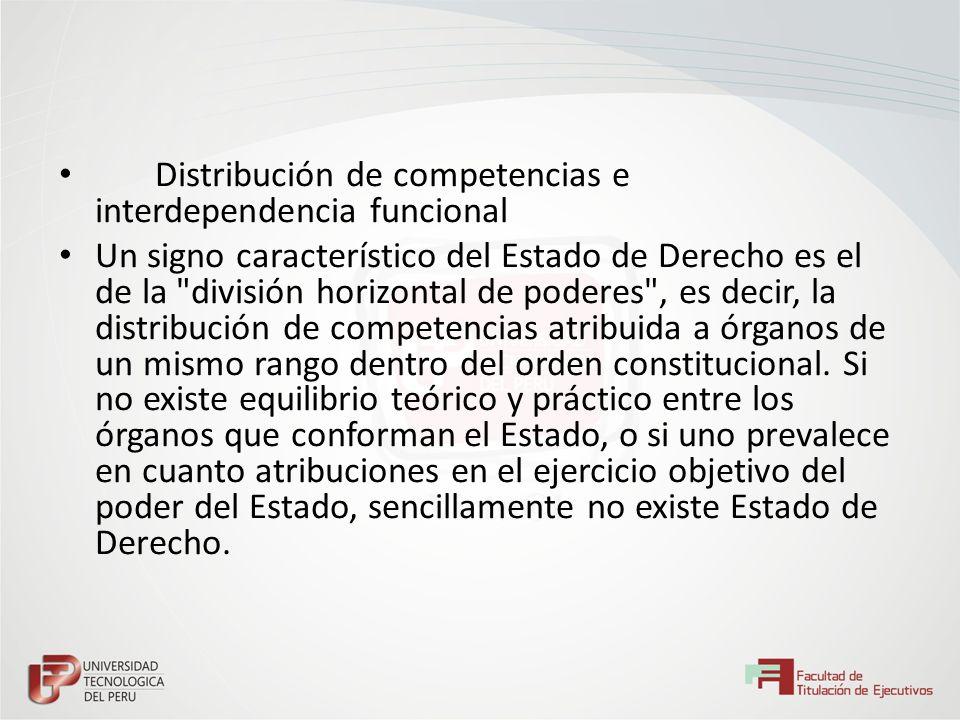 Distribución de competencias e interdependencia funcional Un signo característico del Estado de Derecho es el de la