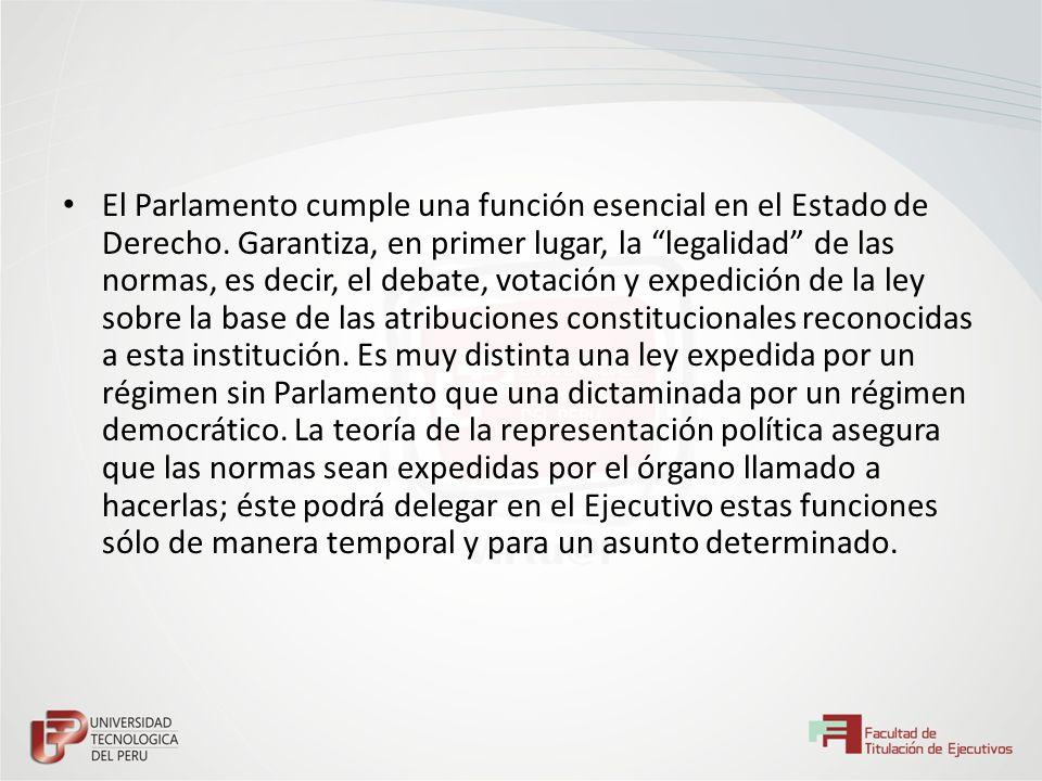 El Parlamento cumple una función esencial en el Estado de Derecho. Garantiza, en primer lugar, la legalidad de las normas, es decir, el debate, votaci