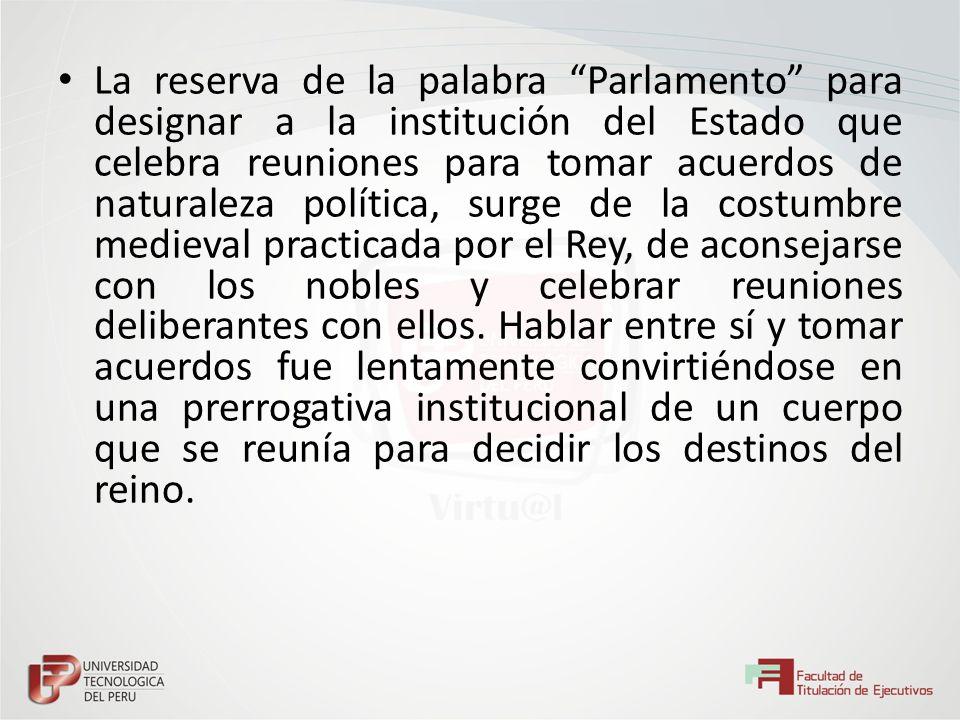 La reserva de la palabra Parlamento para designar a la institución del Estado que celebra reuniones para tomar acuerdos de naturaleza política, surge