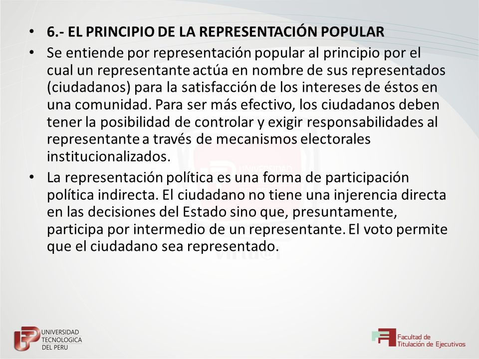 6.- EL PRINCIPIO DE LA REPRESENTACIÓN POPULAR Se entiende por representación popular al principio por el cual un representante actúa en nombre de sus