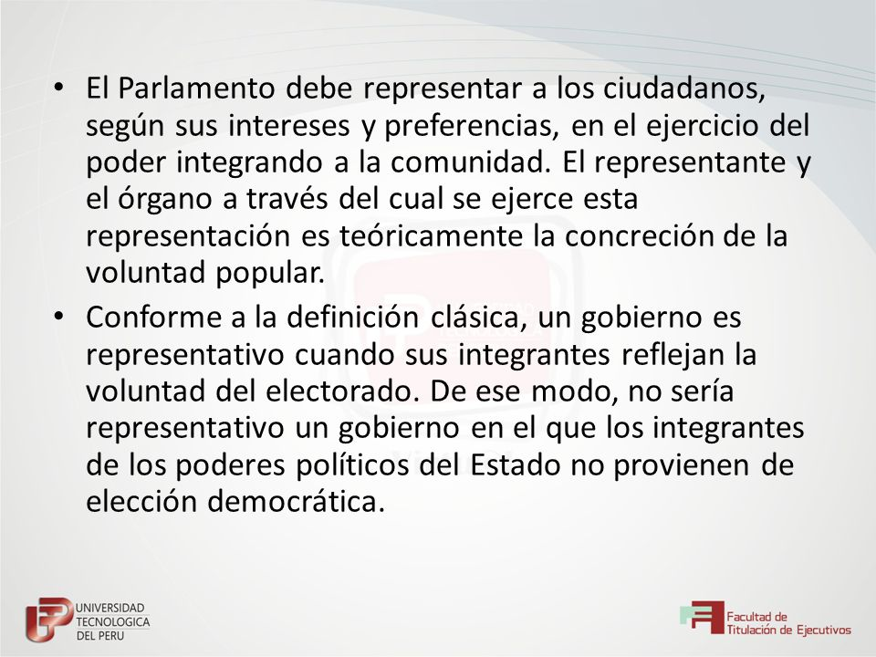 El Parlamento debe representar a los ciudadanos, según sus intereses y preferencias, en el ejercicio del poder integrando a la comunidad. El represent