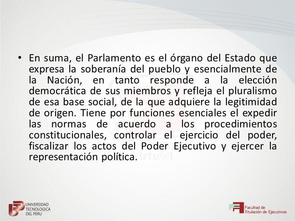 En suma, el Parlamento es el órgano del Estado que expresa la soberanía del pueblo y esencialmente de la Nación, en tanto responde a la elección democ