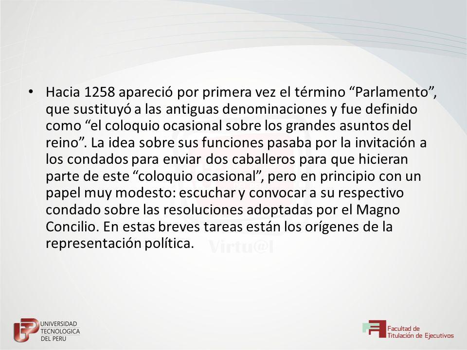 Hacia 1258 apareció por primera vez el término Parlamento, que sustituyó a las antiguas denominaciones y fue definido como el coloquio ocasional sobre