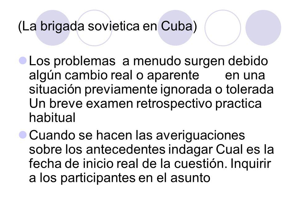 (La brigada sovietica en Cuba) Los problemas a menudo surgen debido algún cambio real o aparente en una situación previamente ignorada o tolerada Un b