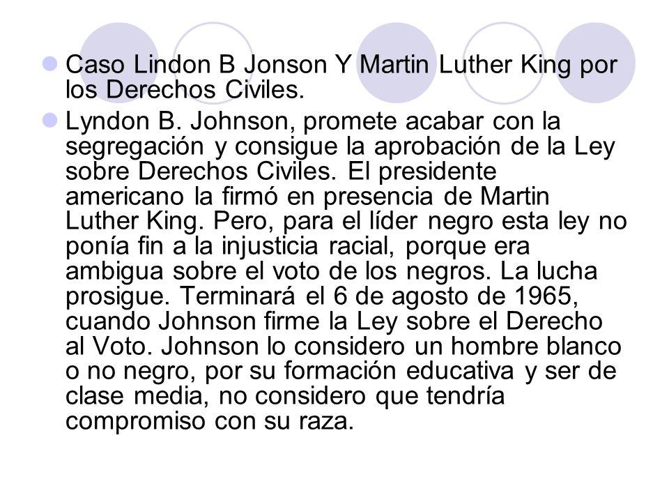 Caso Lindon B Jonson Y Martin Luther King por los Derechos Civiles. Lyndon B. Johnson, promete acabar con la segregación y consigue la aprobación de l