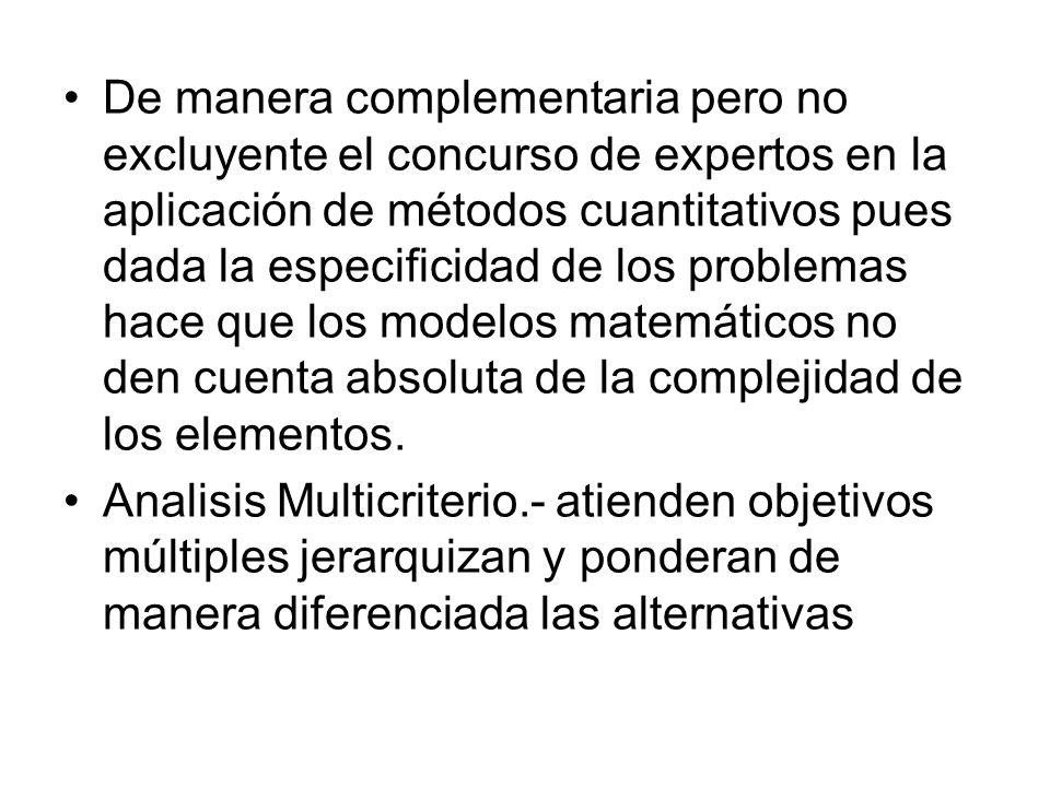 De manera complementaria pero no excluyente el concurso de expertos en la aplicación de métodos cuantitativos pues dada la especificidad de los proble