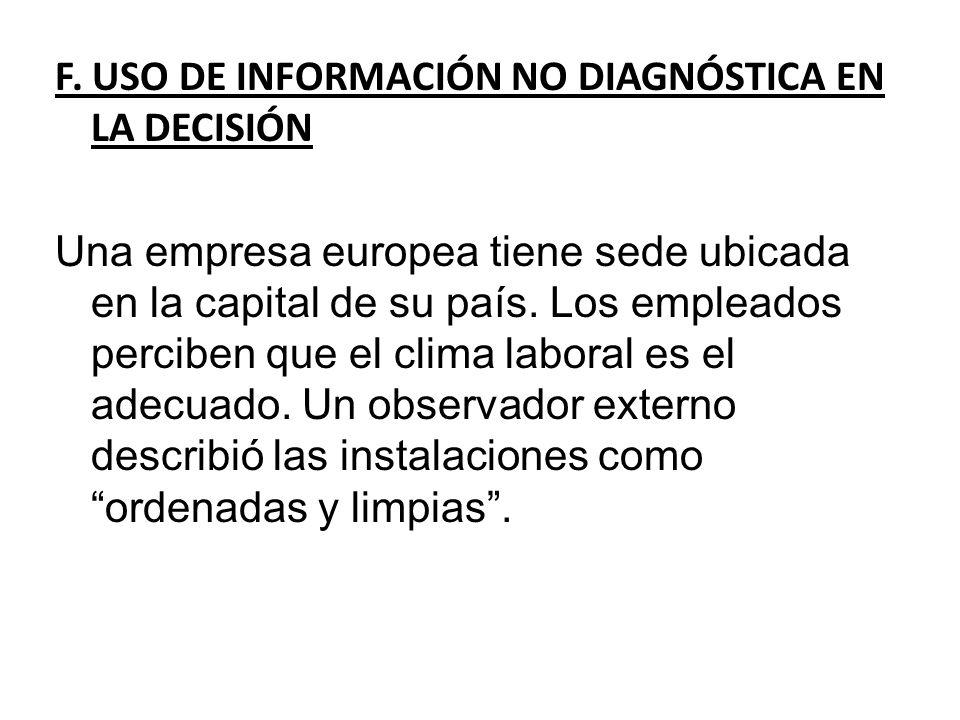 F. USO DE INFORMACIÓN NO DIAGNÓSTICA EN LA DECISIÓN Una empresa europea tiene sede ubicada en la capital de su país. Los empleados perciben que el cli