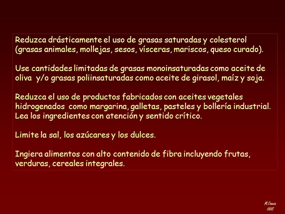 M.Cascón HUS Reduzca drásticamente el uso de grasas saturadas y colesterol (grasas animales, mollejas, sesos, vísceras, mariscos, queso curado). Use c