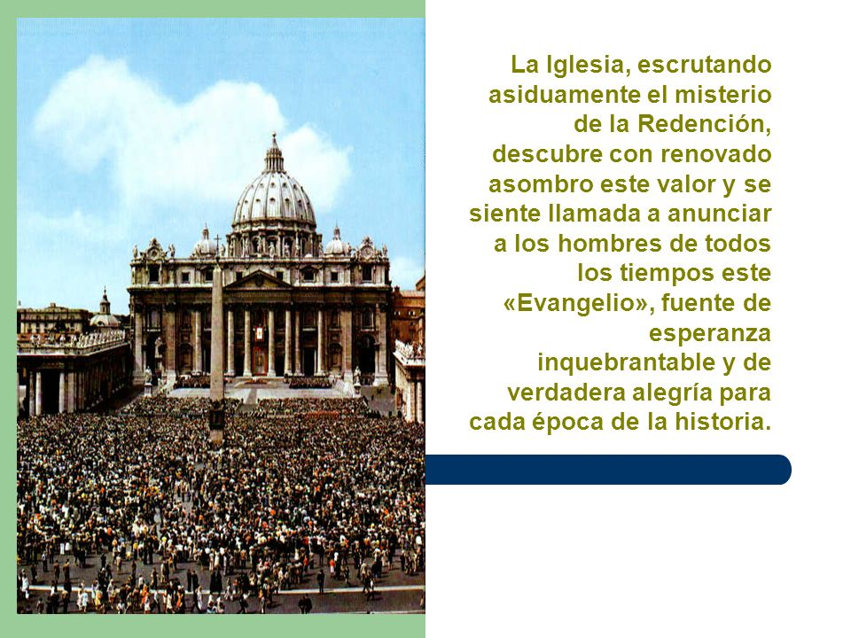 El Evangelio del amor de Dios al hombre, el Evangelio de la dignidad de la persona y el Evangelio de la vida son un único e indivisible Evangelio.