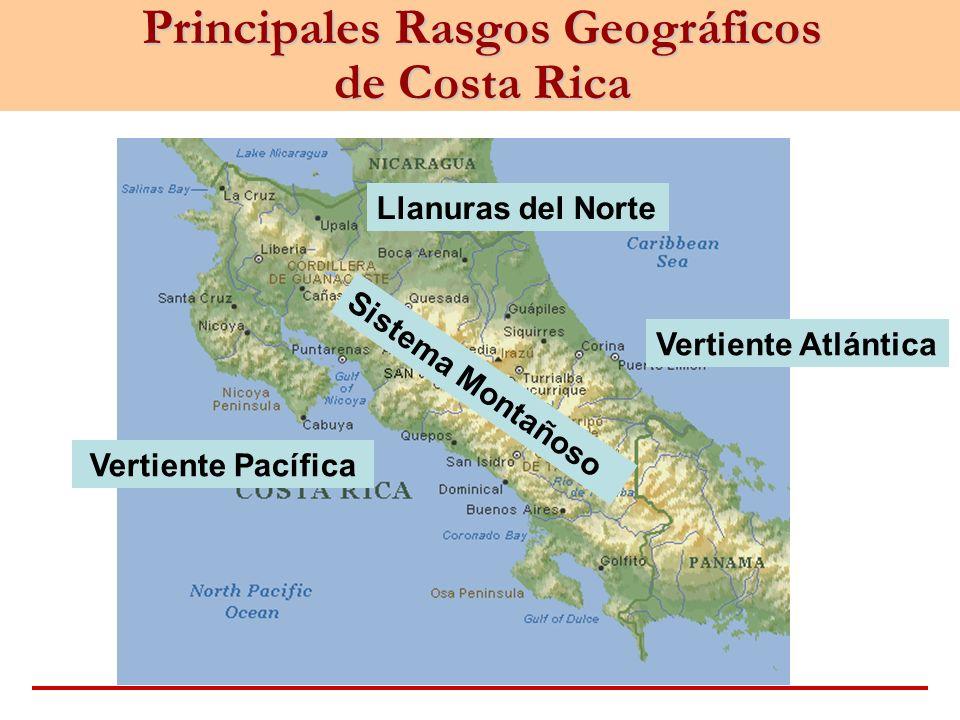 Principales Rasgos Geográficos de Costa Rica Vertiente Atlántica Vertiente Pacífica Llanuras del Norte Sistema Montañoso
