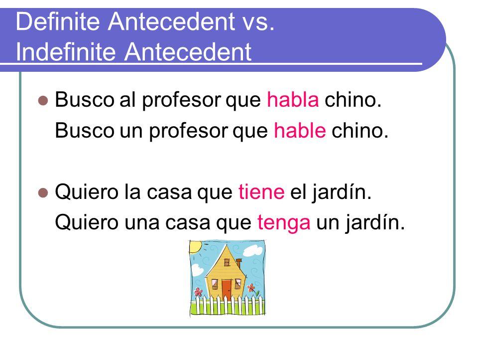 Definite Antecedent vs.Indefinite Antecedent Busco al profesor que habla chino.