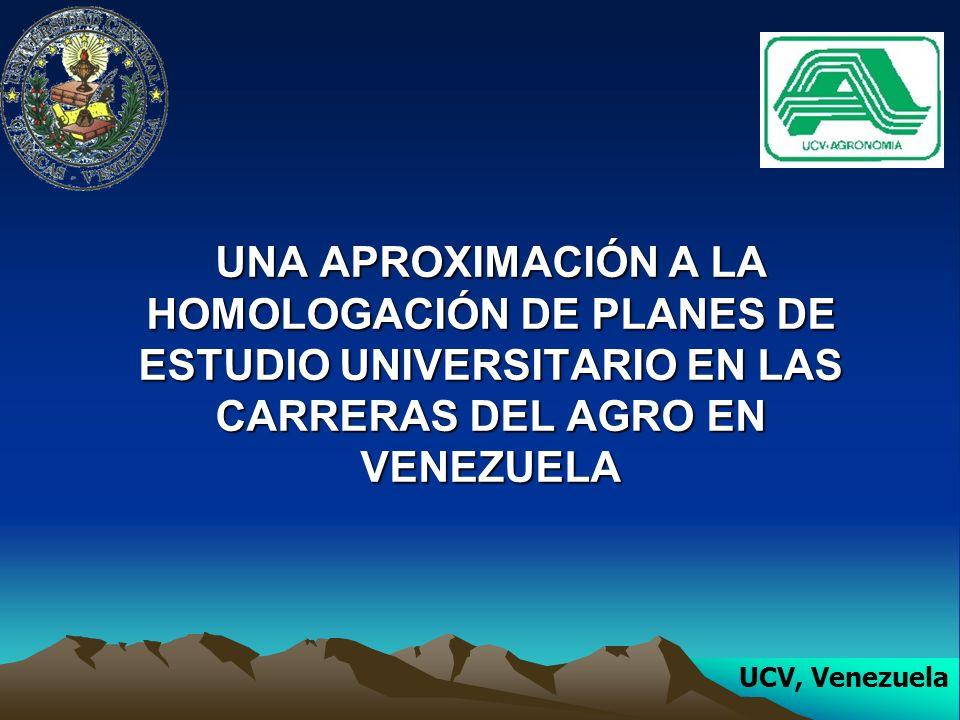 UNA APROXIMACIÓN A LA HOMOLOGACIÓN DE PLANES DE ESTUDIO UNIVERSITARIO EN LAS CARRERAS DEL AGRO EN VENEZUELA UCV, Venezuela