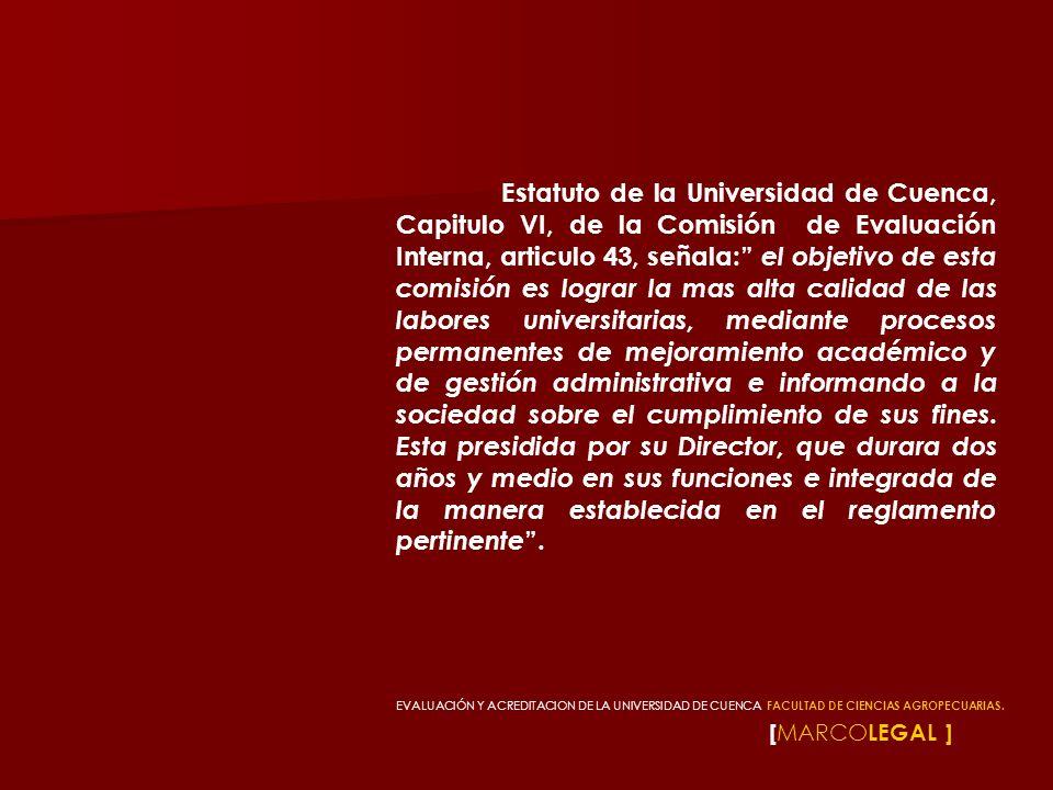 [ MARCO LEGAL ] Estatuto de la Universidad de Cuenca, Capitulo VI, de la Comisión de Evaluación Interna, articulo 43, señala: el objetivo de esta comi