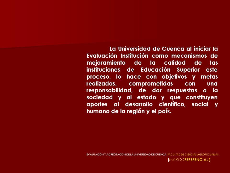 [ MARCO REFERENCIAL ] La Universidad de Cuenca al iniciar la Evaluación Institución como mecanismos de mejoramiento de la calidad de las instituciones
