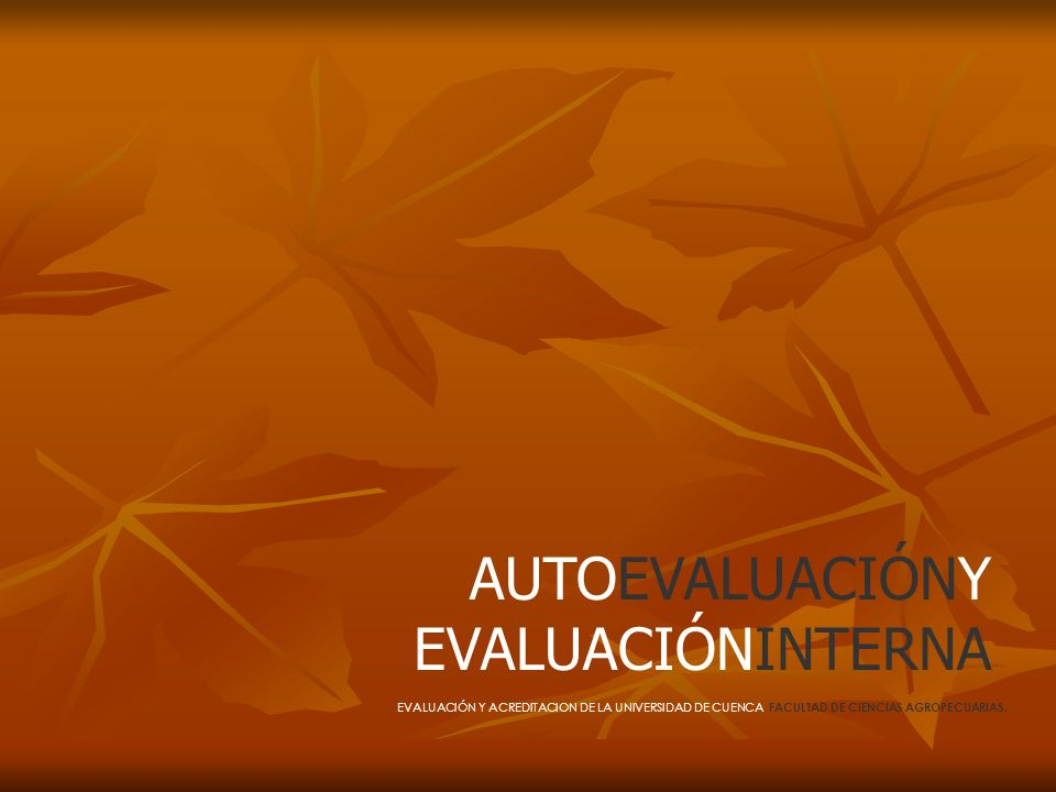 AUTOEVALUACIÓNY EVALUACIÓNINTERNA EVALUACIÓN Y ACREDITACION DE LA UNIVERSIDAD DE CUENCA, FACULTAD DE CIENCIAS AGROPECUARIAS.