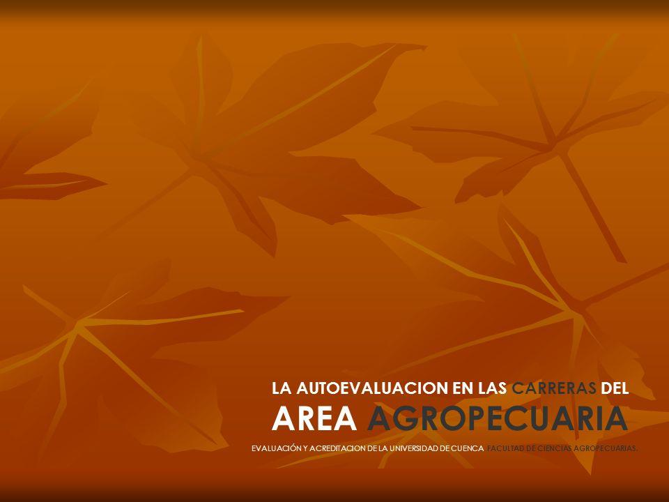 LA AUTOEVALUACION EN LAS CARRERAS DEL AREA AGROPECUARIA EVALUACIÓN Y ACREDITACION DE LA UNIVERSIDAD DE CUENCA, FACULTAD DE CIENCIAS AGROPECUARIAS.