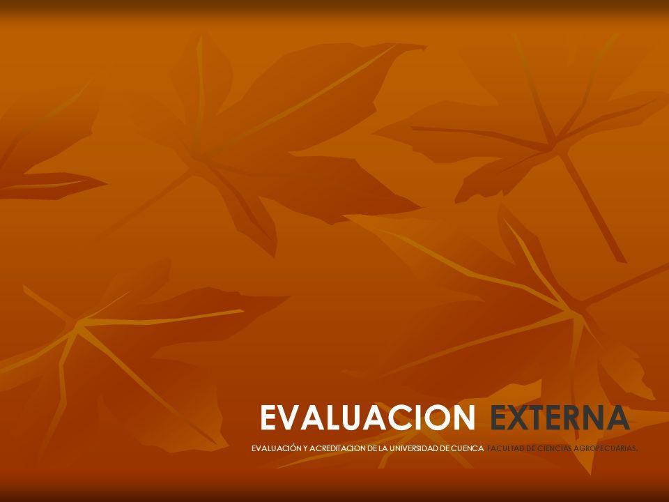 EVALUACION EXTERNA EVALUACIÓN Y ACREDITACION DE LA UNIVERSIDAD DE CUENCA, FACULTAD DE CIENCIAS AGROPECUARIAS.