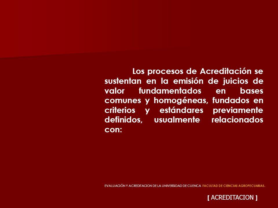 [ ACREDITACION ] Los procesos de Acreditación se sustentan en la emisión de juicios de valor fundamentados en bases comunes y homogéneas, fundados en