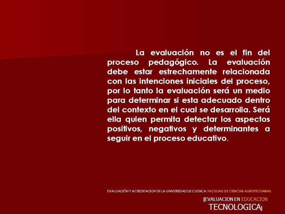 [ EVALUACION EN EDUCACION TECNOLOGICA ] La evaluación no es el fin del proceso pedagógico. La evaluación debe estar estrechamente relacionada con las