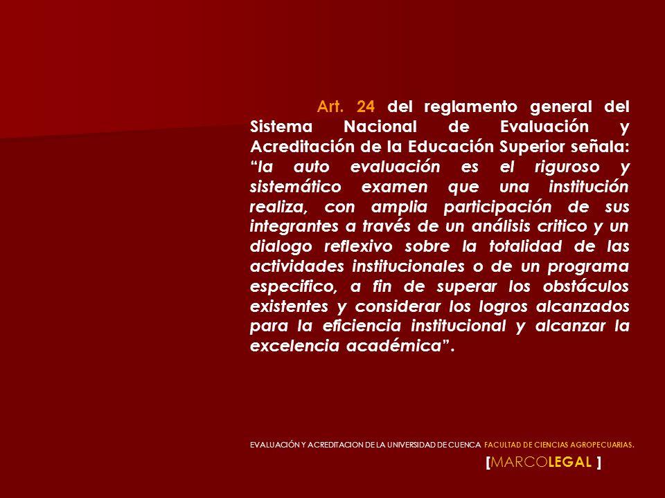 [ MARCO LEGAL ] Art. 24 del reglamento general del Sistema Nacional de Evaluación y Acreditación de la Educación Superior señala: la auto evaluación e