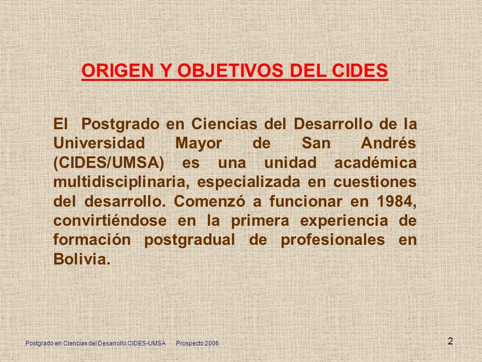 Postgrado en Ciencias del Desarrollo CIDES-UMSA Prospecto 2006 2 ORIGEN Y OBJETIVOS DEL CIDES El Postgrado en Ciencias del Desarrollo de la Universida