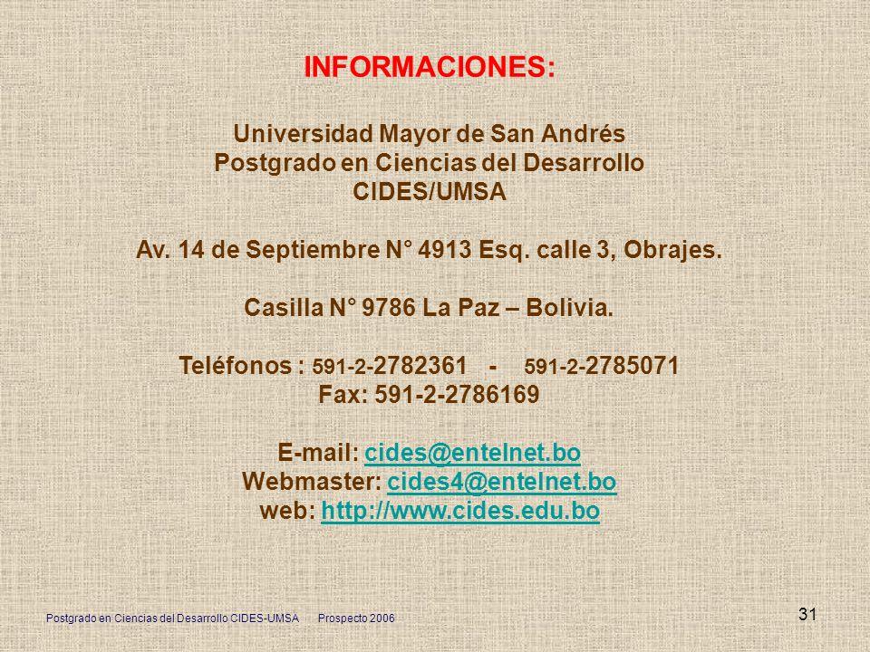 Postgrado en Ciencias del Desarrollo CIDES-UMSA Prospecto 2006 31 INFORMACIONES: Universidad Mayor de San Andrés Postgrado en Ciencias del Desarrollo