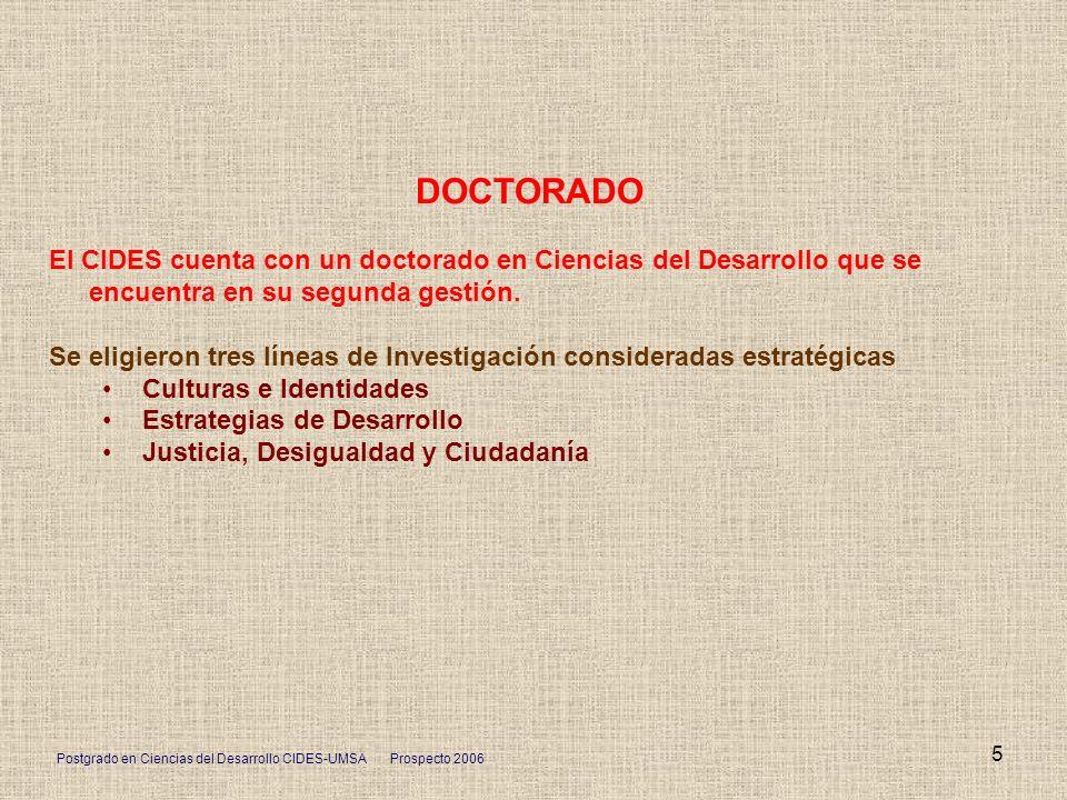 Postgrado en Ciencias del Desarrollo CIDES-UMSA Prospecto 2006 5 DOCTORADO El CIDES cuenta con un doctorado en Ciencias del Desarrollo que se encuentr