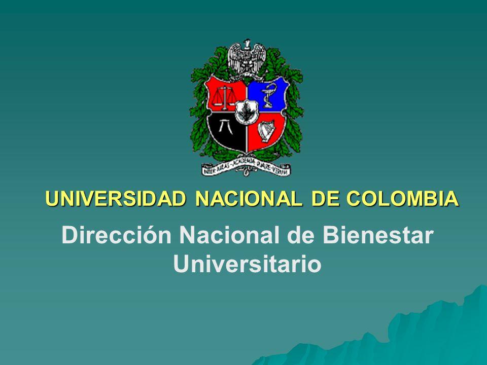 UNIVERSIDAD NACIONAL DE COLOMBIA Dirección Nacional de Bienestar Universitario