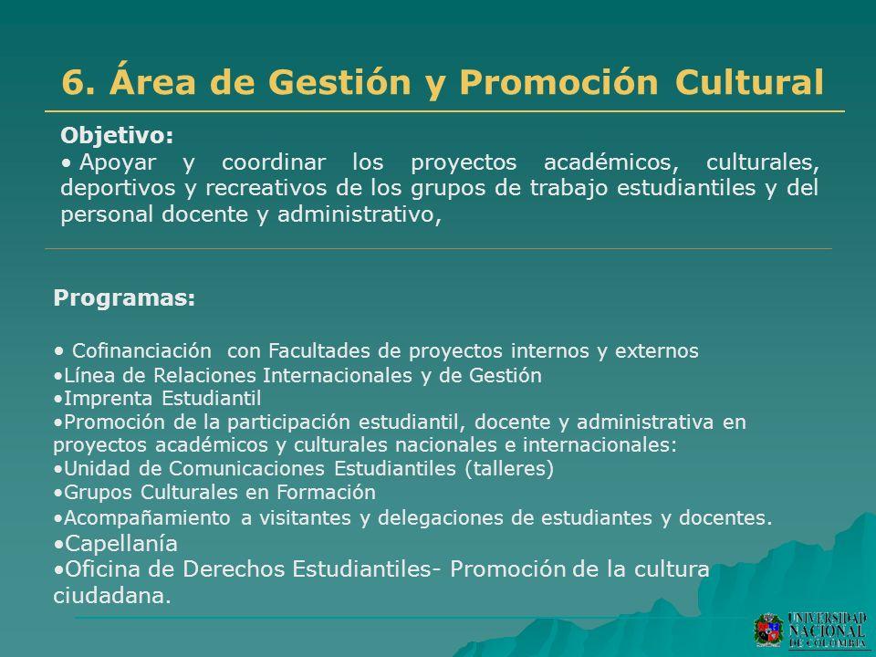 6. Área de Gestión y Promoción Cultural Objetivo: Apoyar y coordinar los proyectos académicos, culturales, deportivos y recreativos de los grupos de t